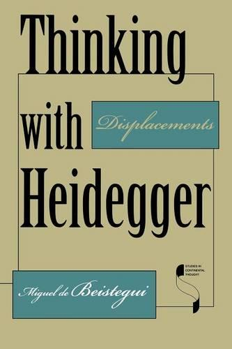 Thinking with Heidegger: Displacements - Studies in Continental Thought (Paperback)