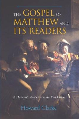 The Gospel of Matthew and Its Readers: A Historical Introduction to the First Gospel (Paperback)