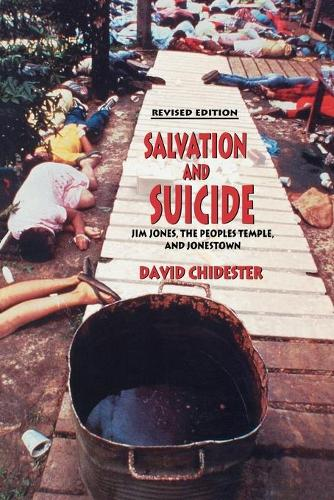 Salvation and Suicide: An Interpretation of Jim Jones, the Peoples Temple, and Jonestown - Religion in North America (Paperback)