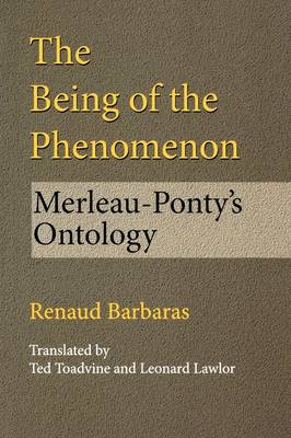 The Being of the Phenomenon: Merleau-Ponty's Ontology - Studies in Continental Thought (Paperback)
