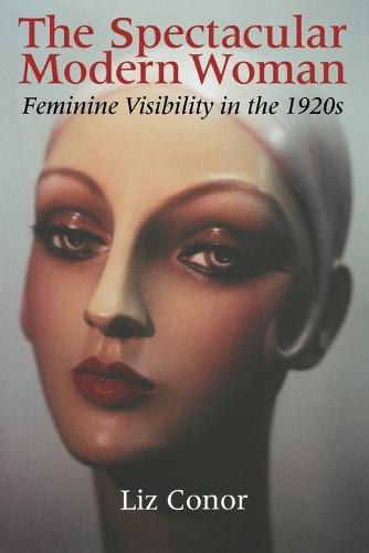 The Spectacular Modern Woman: Feminine Visibility in the 1920s (Paperback)