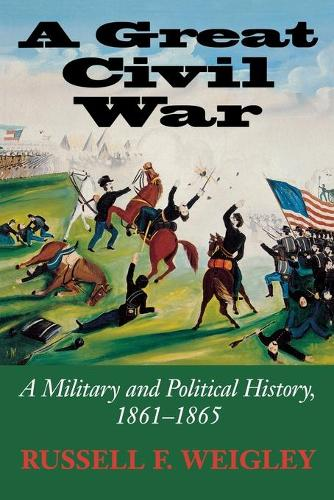 A Great Civil War: A Military and Political History, 1861-1865 (Paperback)