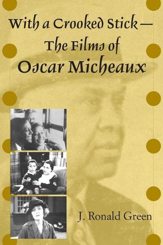 With a Crooked Stick--The Films of Oscar Micheaux (Paperback)
