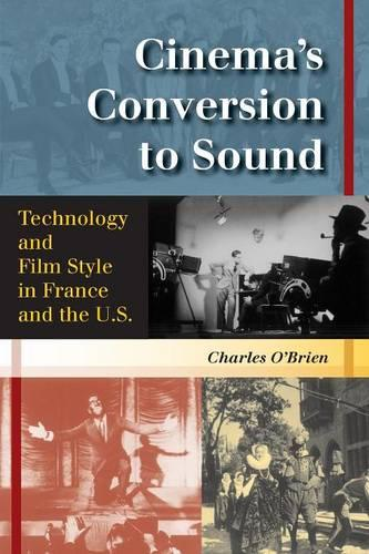Cinema's Conversion to Sound: Technology and Film Style in France and the U.S. (Paperback)
