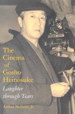 The Cinema of Gosho Heinosuke: Laughter through Tears (Paperback)