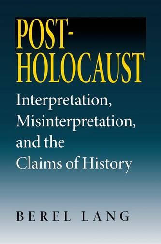 Post-Holocaust: Interpretation, Misinterpretation, and the Claims of History - Jewish Literature and Culture (Paperback)