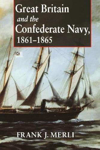 Great Britain and the Confederate Navy, 1861-1865 (Paperback)