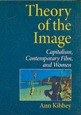 Theory of the Image: Capitalism,Contemporary Film,and Women (Paperback)