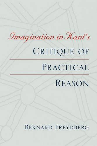 Imagination in Kant's Critique of Practical Reason - Studies in Continental Thought (Paperback)