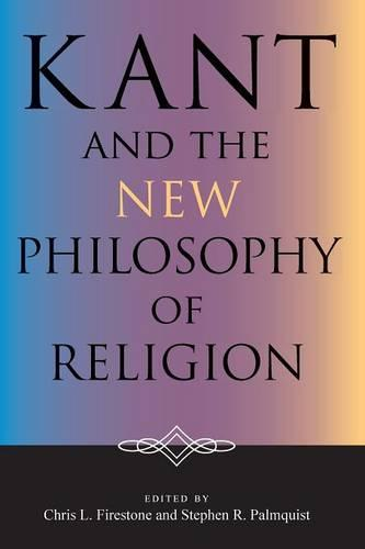 Kant and the New Philosophy of Religion - Indiana Series in the Philosophy of Religion (Paperback)
