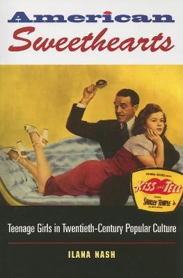 American Sweethearts: Teenage Girls in Twentieth-Century Popular Culture (Paperback)