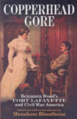 Copperhead Gore: Benjamin Wood's Fort Lafayette and Civil War America (Paperback)