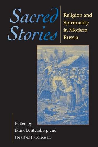 Sacred Stories: Religion and Spirituality in Modern Russia - Indiana-Michigan Series in Russian and East European Studies (Paperback)