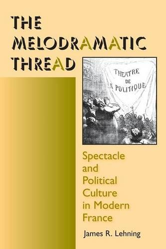 The Melodramatic Thread: Spectacle and Political Culture in Modern France - Interdisciplinary Studies in History (Paperback)
