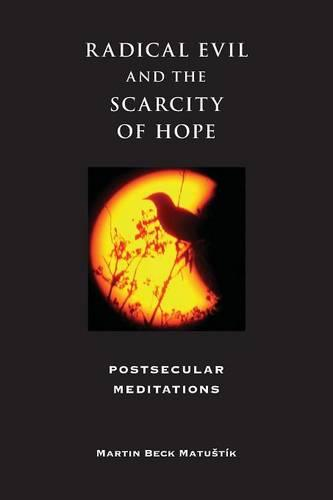 Radical Evil and the Scarcity of Hope: Postsecular Meditations - Indiana Series in the Philosophy of Religion (Paperback)