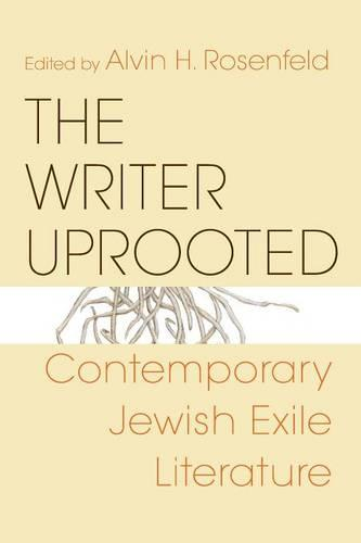The Writer Uprooted: Contemporary Jewish Exile Literature - Jewish Literature and Culture (Paperback)
