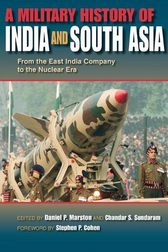 A Military History of India and South Asia: From the East India Company to the Nuclear Era (Paperback)