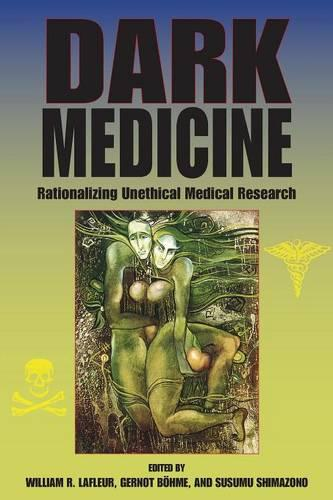 Dark Medicine: Rationalizing Unethical Medical Research - Bioethics and the Humanities (Paperback)