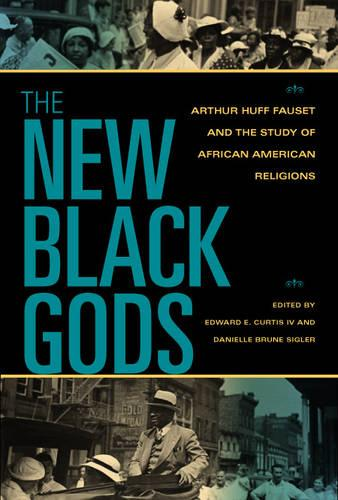 The New Black Gods: Arthur Huff Fauset and the Study of African American Religions - Religion in North America (Paperback)