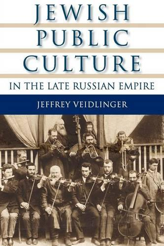 Jewish Public Culture in the Late Russian Empire - The Modern Jewish Experience (Paperback)