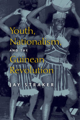 Youth, Nationalism, and the Guinean Revolution - African Systems of Thought (Paperback)