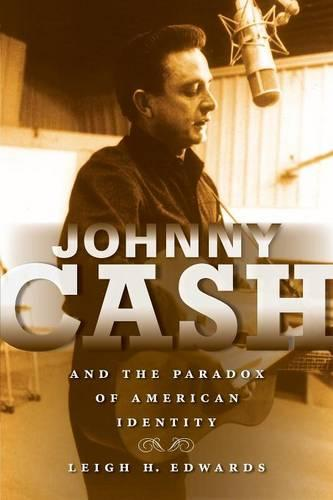 Johnny Cash and the Paradox of American Identity - Profiles in Popular Music (Paperback)