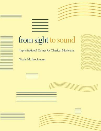 From Sight to Sound: Improvisational Games for Classical Musicians (Paperback)