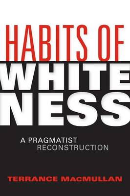 Habits of Whiteness: A Pragmatist Reconstruction - American Philosophy (Paperback)