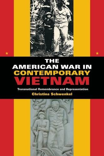 The American War in Contemporary Vietnam: Transnational Remembrance and Representation - Tracking Globalization (Paperback)