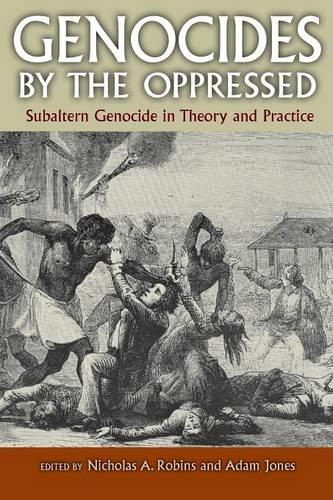 Genocides by the Oppressed: Subaltern Genocide in Theory and Practice (Paperback)
