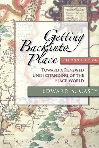 Getting Back into Place, Second Edition: Toward a Renewed Understanding of the Place-World - Studies in Continental Thought (Paperback)