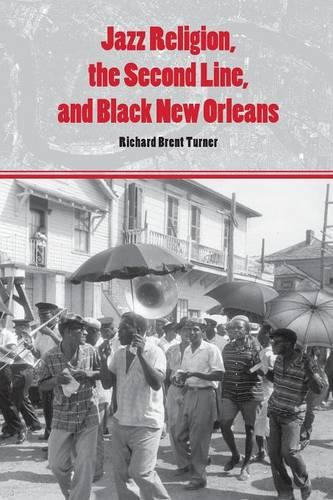 Jazz Religion, the Second Line, and Black New Orleans (Paperback)