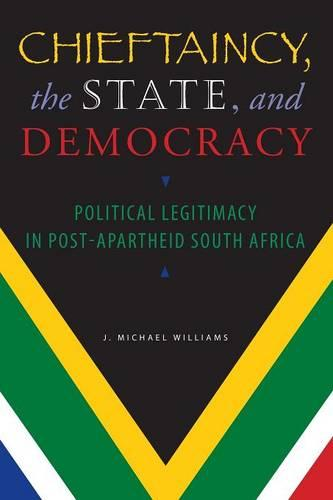 Chieftaincy, the State, and Democracy: Political Legitimacy in Post-Apartheid South Africa (Paperback)