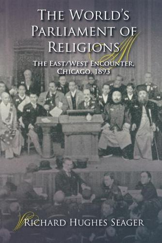 The World's Parliament of Religions: The East/West Encounter, Chicago, 1893 - Religion in North America (Paperback)