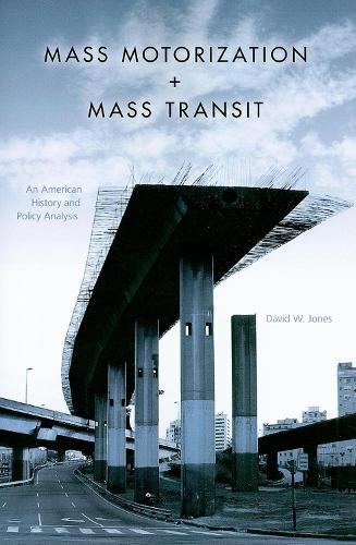 Mass Motorization and Mass Transit: An American History and Policy Analysis (Paperback)