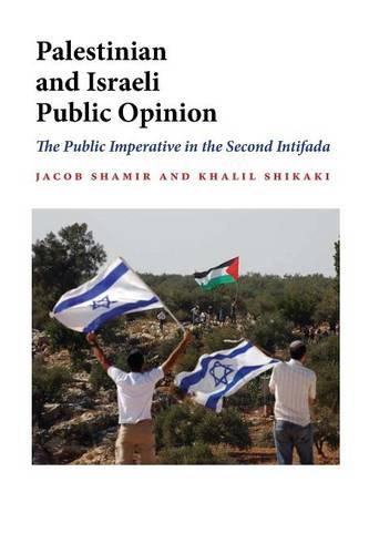 Palestinian and Israeli Public Opinion: The Public Imperative in the Second Intifada - Indiana Series in Middle East Studies (Paperback)