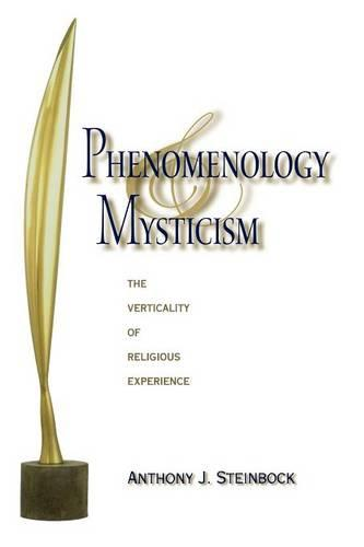 Phenomenology and Mysticism: The Verticality of Religious Experience - Indiana Series in the Philosophy of Religion (Paperback)
