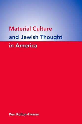 Material Culture and Jewish Thought in America (Paperback)