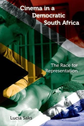 Cinema in a Democratic South Africa: The Race for Representation - New Directions in National Cinemas (Paperback)