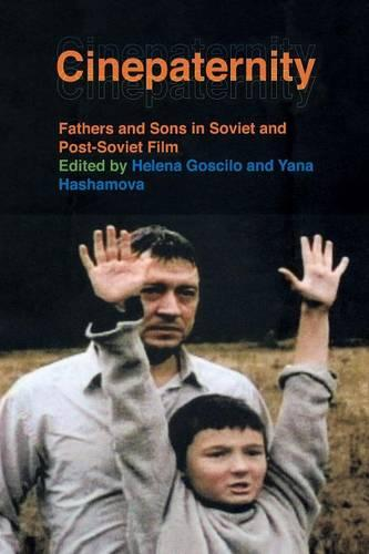 Cinepaternity: Fathers and Sons in Soviet and Post-Soviet Film (Paperback)