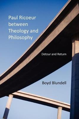 Paul Ricoeur between Theology and Philosophy: Detour and Return - Indiana Series in the Philosophy of Religion (Paperback)