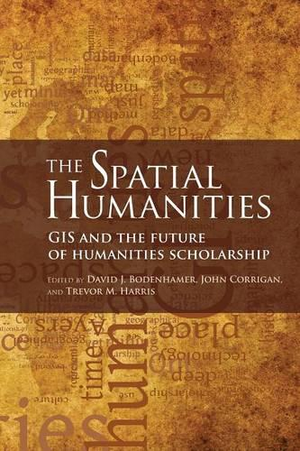 The Spatial Humanities: GIS and the Future of Humanities Scholarship - The Spatial Humanities (Paperback)