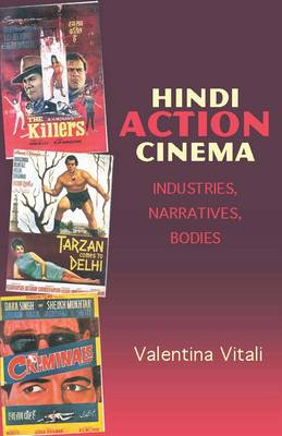 Hindi Action Cinema: Industries, Narratives, Bodies - South Asian Cinemas (Paperback)