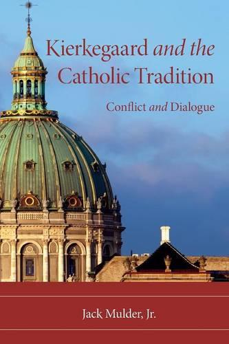 Kierkegaard and the Catholic Tradition: Conflict and Dialogue - Indiana Series in the Philosophy of Religion (Paperback)