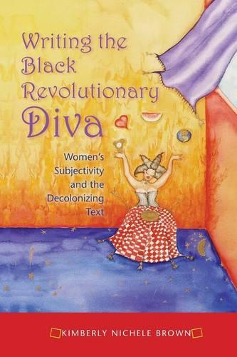 Writing the Black Revolutionary Diva: Women's Subjectivity and the Decolonizing Text - Blacks in the Diaspora (Paperback)