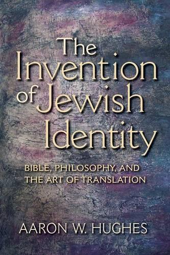 The Invention of Jewish Identity: Bible, Philosophy, and the Art of Translation (Paperback)