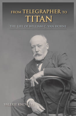 From Telegrapher to Titan: The Life of William C. Van Horne - Railroads Past and Present (Paperback)