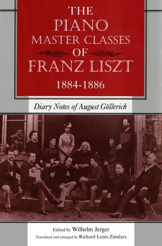 The Piano Master Classes of Franz Liszt, 1884-1886: Diary Notes of August Goellerich (Paperback)