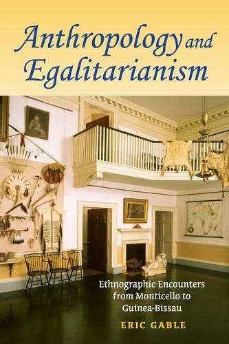 Anthropology and Egalitarianism: Ethnographic Encounters from Monticello to Guinea-Bissau (Paperback)