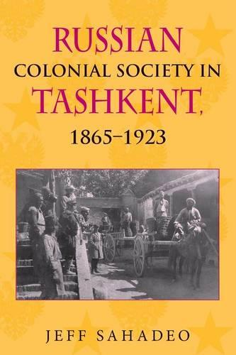 Russian Colonial Society in Tashkent, 1865-1923 (Paperback)